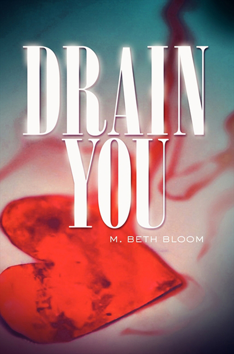 Drain You By: M. Beth Bloom