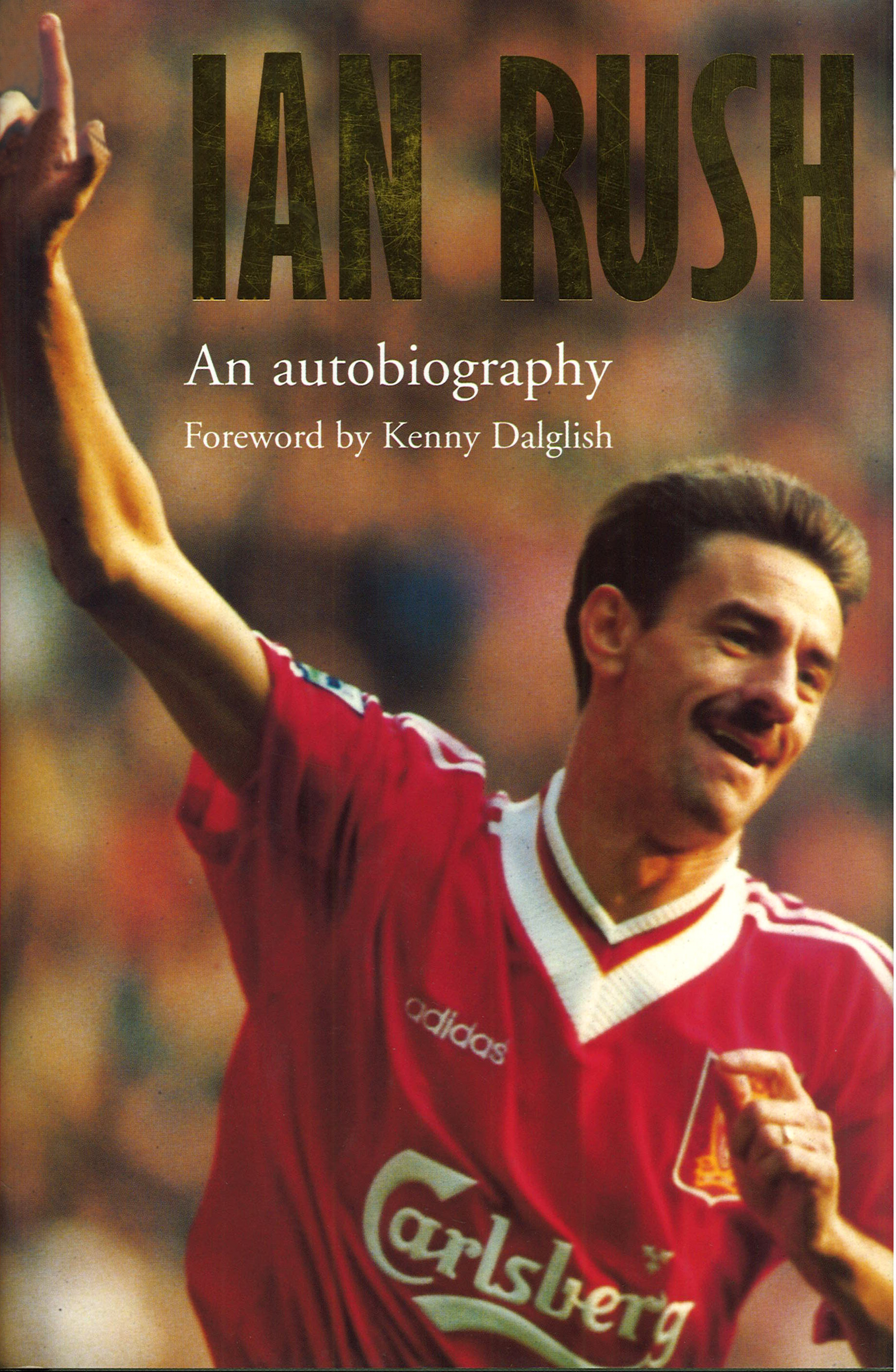 Ian Rush - An Autobiography With Ken Gorman