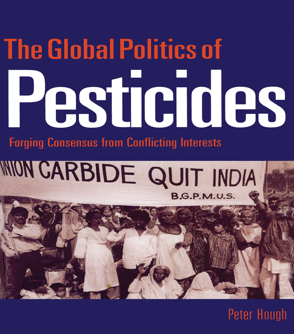 The Global Politics of Pesticides Forging concensus from conflicting interests