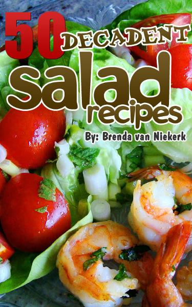 50 Decadent Salad Recipes By: Brenda Van Niekerk