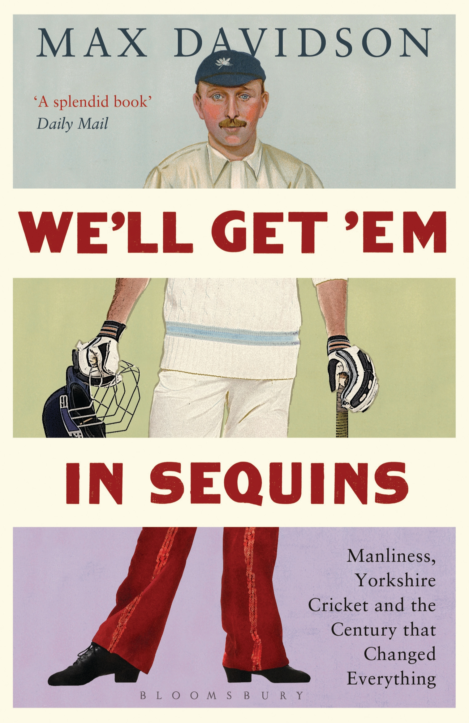 We'll Get 'Em in Sequins Manliness,  Yorkshire Cricket and the Century that Changed Everything