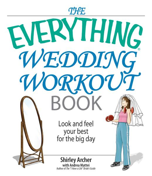 The Everything Wedding Workout Book: Look And Feel Your Best for the Big Day