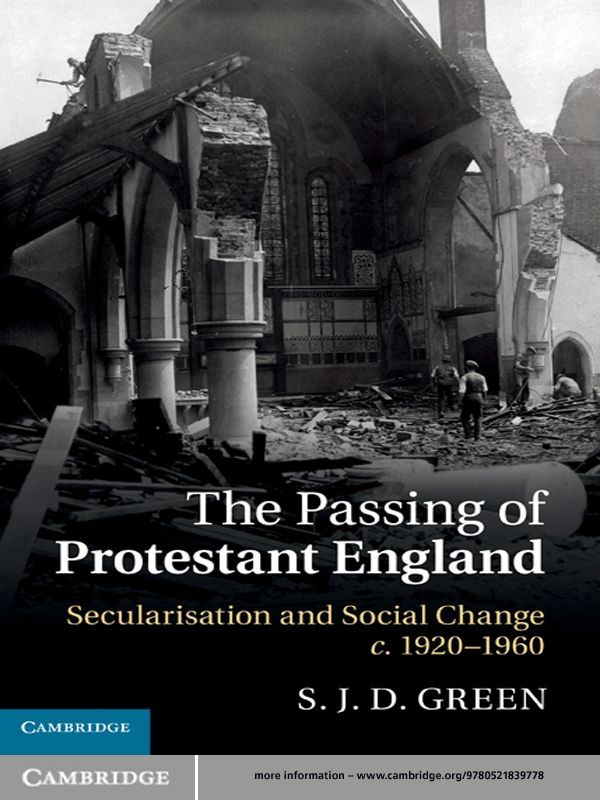 The Passing of Protestant England Secularisation and Social Change,  c.1920?1960