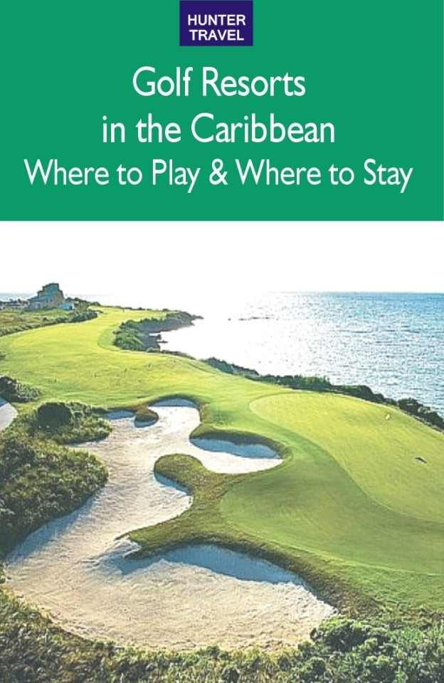 Golf Resorts In The Caribbean: Where To Play & Where To Stay By: Jim Nicol