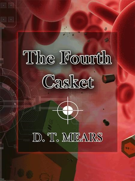 The Fourth Casket By: D T Mears