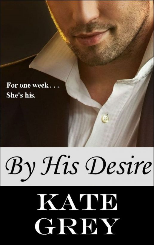 By His Desire By: Kate Grey
