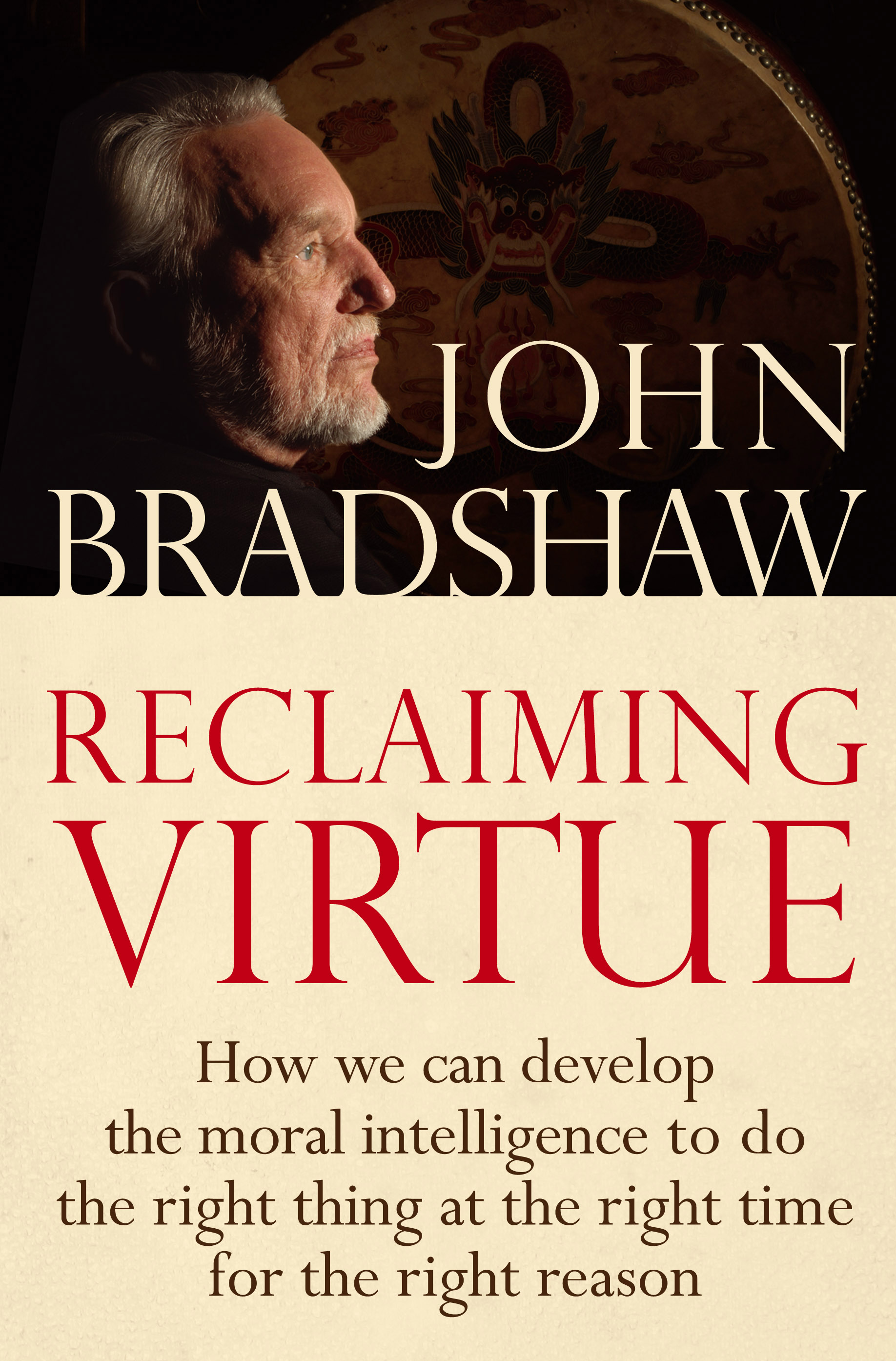 Reclaiming Virtue How we can develop the moral intelligence to do the right thing at the right time for the right reason