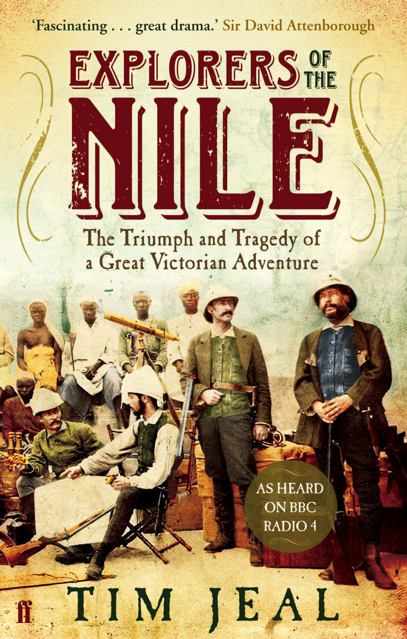 Explorers of the Nile: The Triumph and Tragedy of a Great Victorian Adventure The Triumph and Tragedy of a Great Victorian Adventure