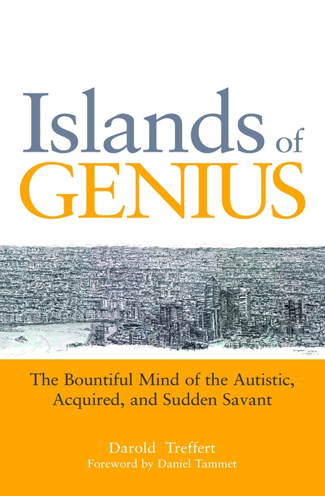 Islands of Genius The Bountiful Mind of the Autistic,  Acquired,  and Sudden Savant