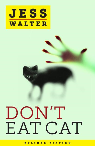 Don't Eat Cat By: Jess Walter