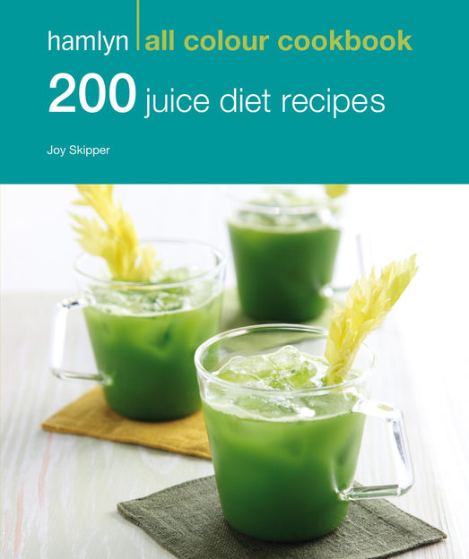200 Juice Diet Recipes Hamlyn All Colour Cookbook