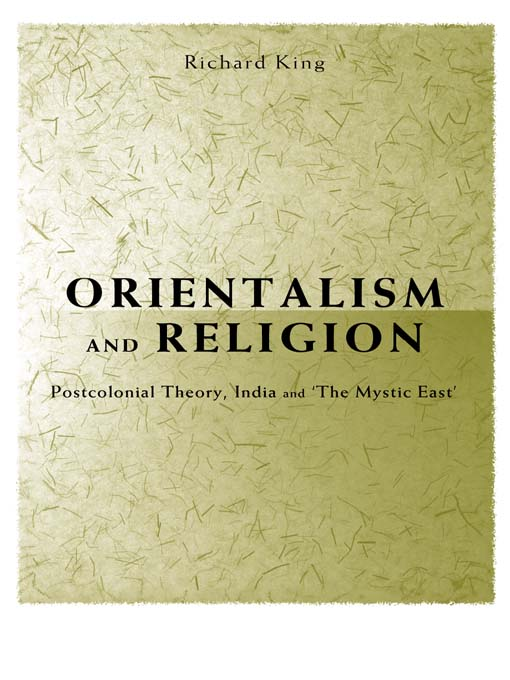 "Orientalism and Religion Post-Colonial Theory,  India and ""The Mystic East"""