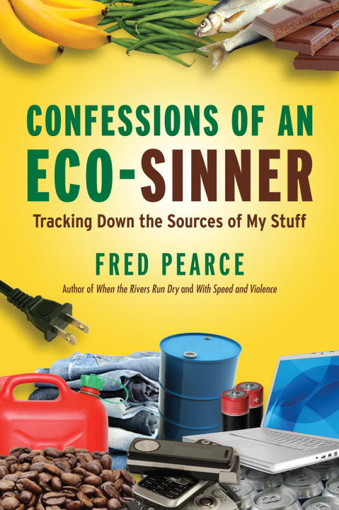 Confessions of an Eco-Sinner By: Fred Pearce