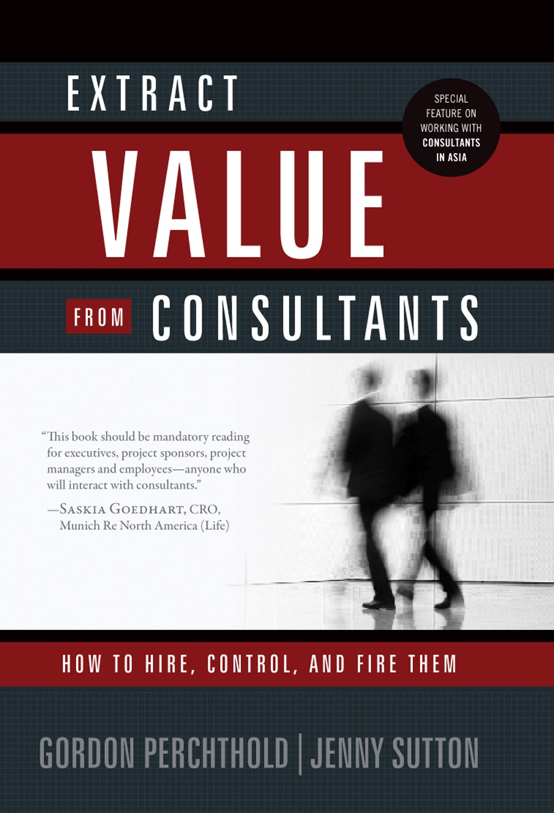 Extract Value From Consultants: How To Hire, Control, And Fire Them