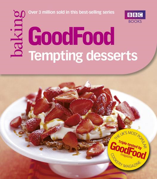 Good Food: Tempting Desserts Triple-tested Recipes