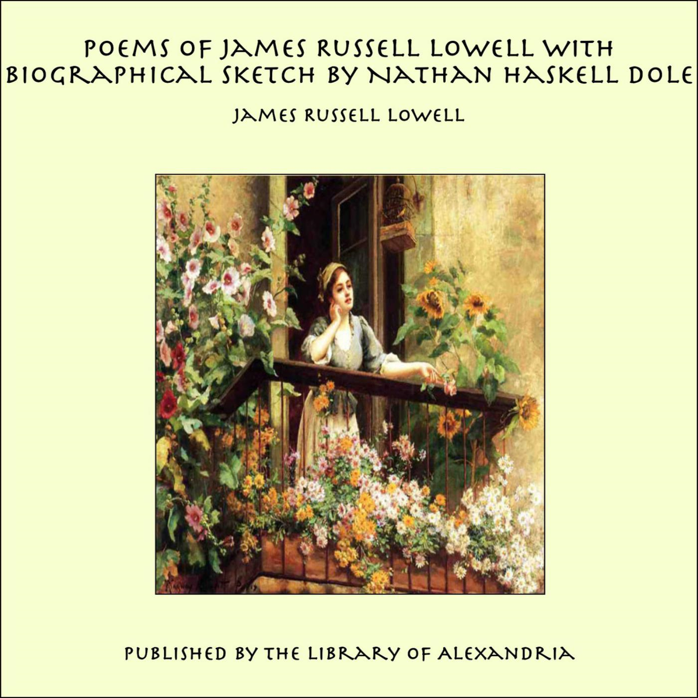 Poems of James Russell Lowell With Biographical Sketch by Nathan Haskell Dole