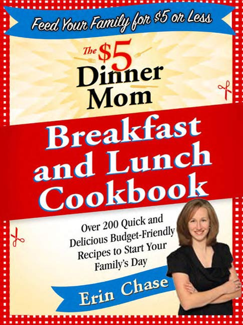 The $5 Dinner Mom Breakfast and Lunch Cookbook By: Erin Chase