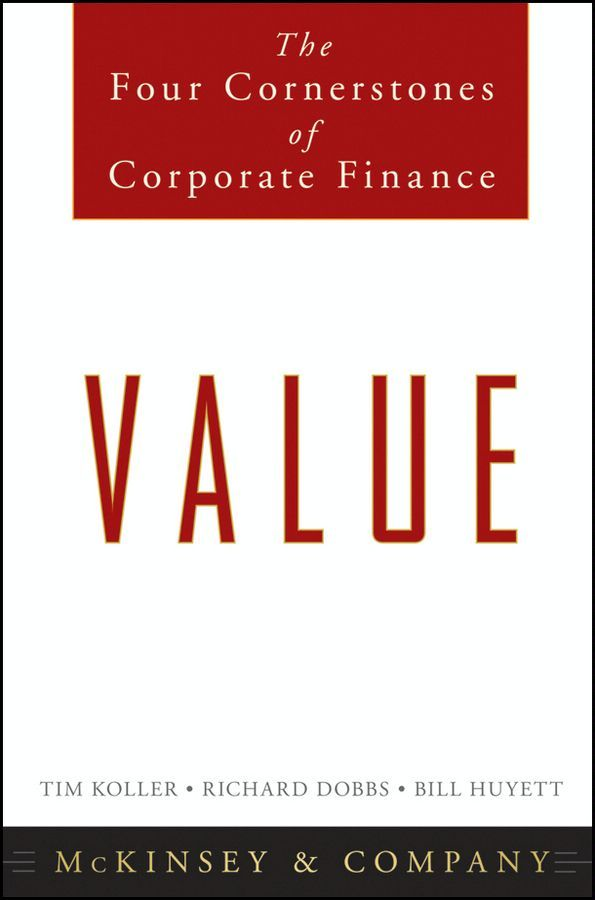 Value By: Bill Huyett,McKinsey & Company Inc.,Richard Dobbs,Tim Koller
