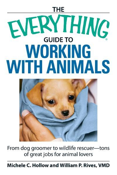 The Everything Guide to Working with Animals: From dog groomer to wildlife rescuer - tons of great jobs for animal lovers