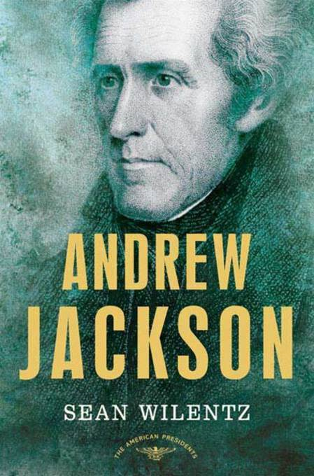 Andrew Jackson By: Sean Wilentz