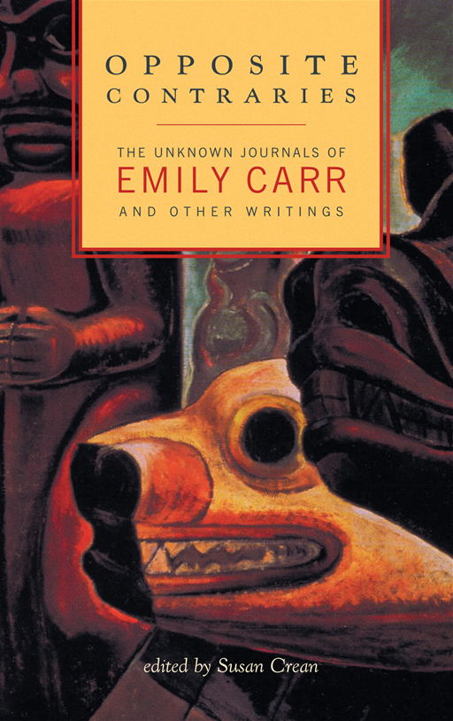 Opposite Contraries: Unknown Journals of Emily Carr and Other Writings