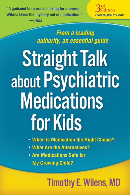 Straight Talk about Psychiatric Medications for Kids, Third Edition By: Timothy E. Wilens, MD