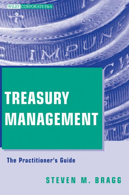 Steven M. Bragg - Treasury Management: The Practitioner's Guide (Wiley Corporate F&A #20)
