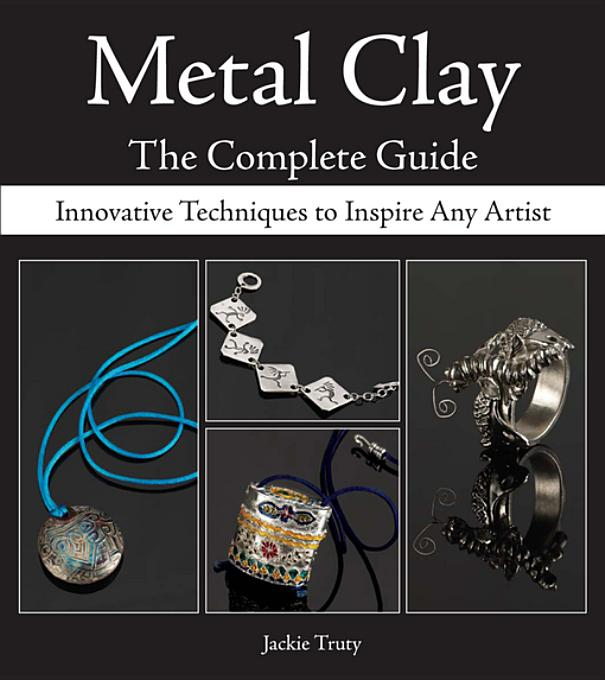 Metal Clay - The Complete Guide By: Truty, Jackie