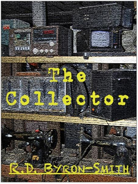 The Collector By: R.D. Byron-Smith