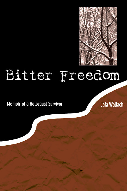 Bitter Freedom: Memoir of a Holocaust Survivor By: Jafa Wallach