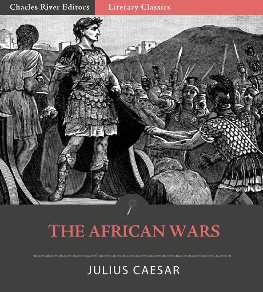 The African Wars By: Julius Caesar