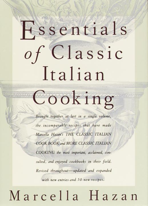 Essentials of Classic Italian Cooking By: Marcella Hazan