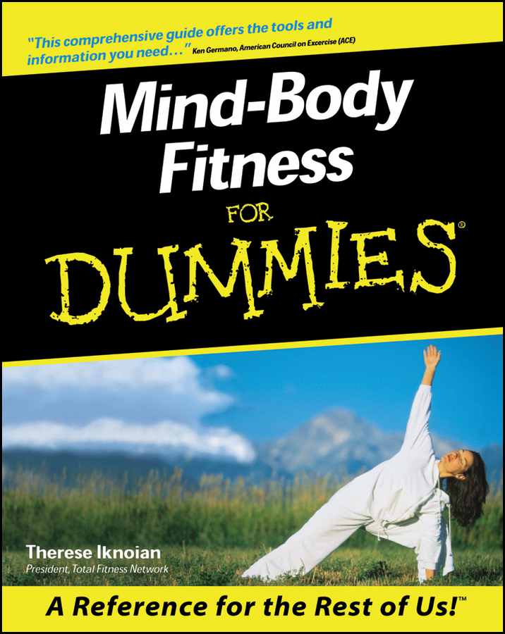 Mind-Body Fitness For Dummies By: Therese Iknoian
