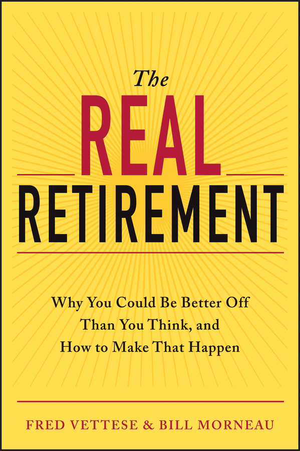 The Real Retirement By: Bill Morneau,Fred Vettese