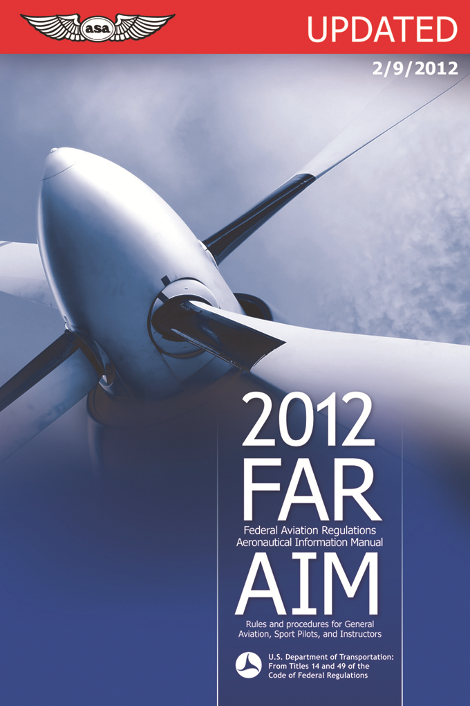 FAR/AIM 2012 Updated: Federal Aviation Regulations/Aeronautical Information Manual