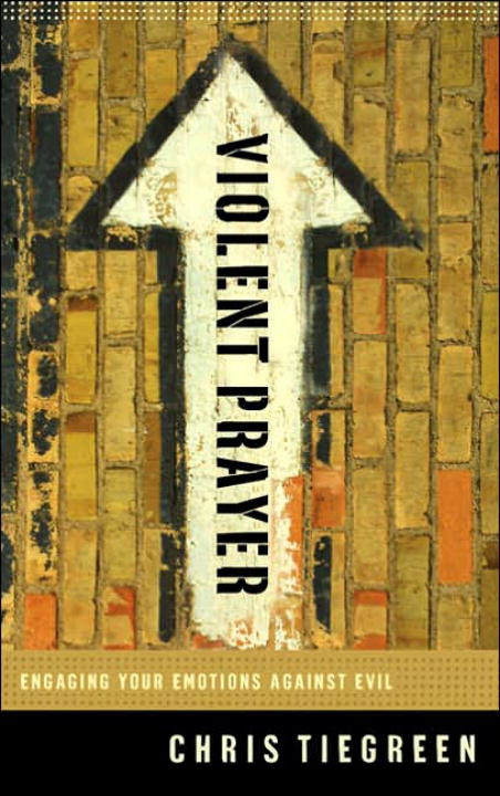 Violent Prayer By: Chris Tiegreen