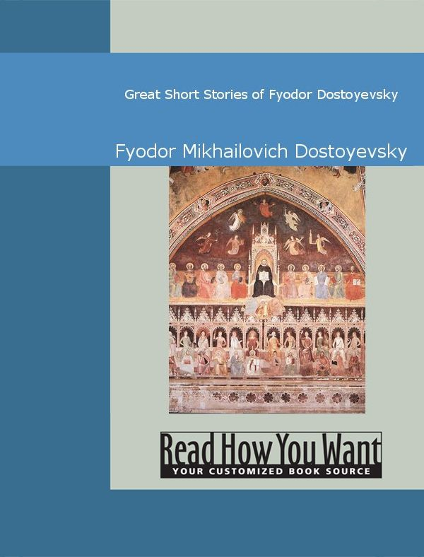 Great Short Stories Of Fyodor Dostoyevsky By: Fyodor Mikhailovich Dostoyevsky