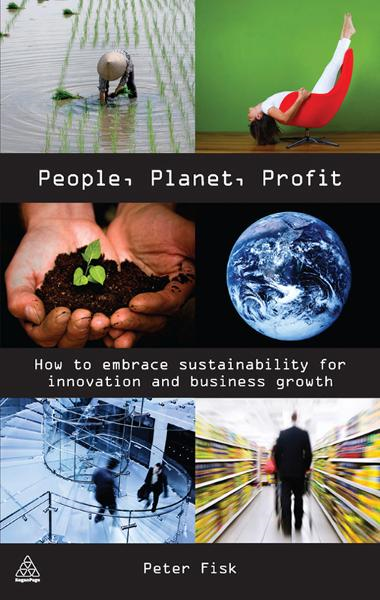 People Planet Profit: How to Embrace Sustainability for Innovation and Business Growth By: Peter Fisk