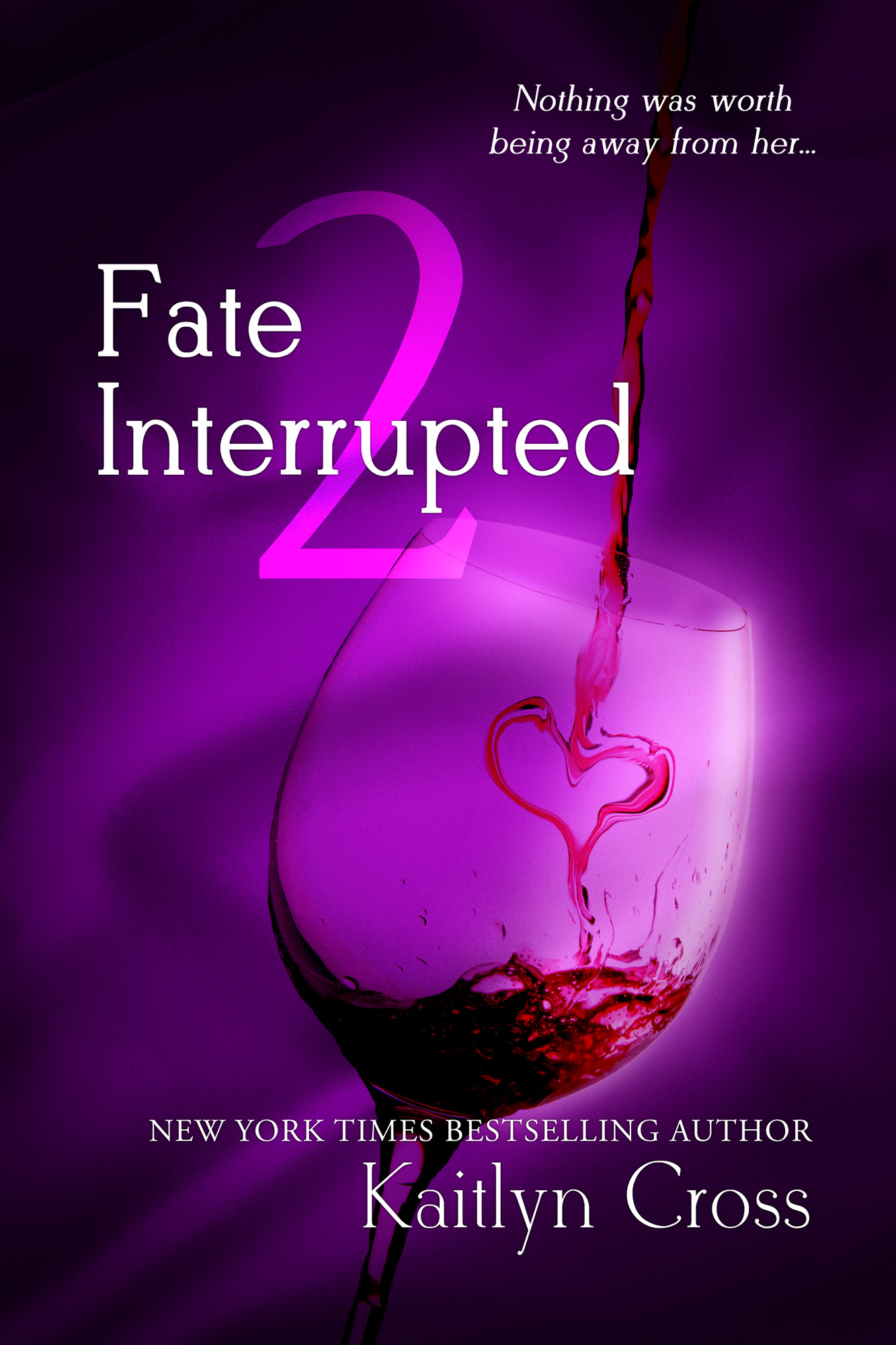 Fate Interrupted 2 (Book 2 of 2) By: Kaitlyn Cross