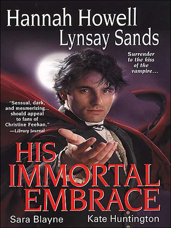 His Immortal Embrace By: Hannah Howell, Sara Blayne,Kate Huntington,Lynsay Sands