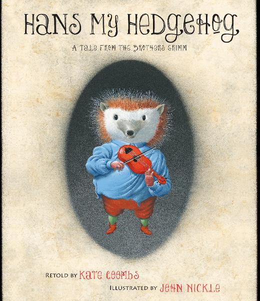 Hans My Hedgehog By: Brothers Grimm,Kate Coombs,John Nickle