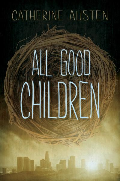 All Good Children By: Catherine Austen