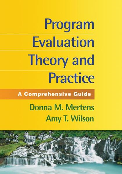 Program Evaluation Theory and Practice By: Mertens, Donna M.