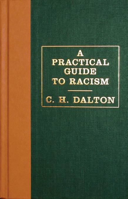 A Practical Guide to Racism By: C. H. Dalton