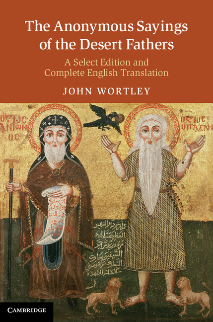 The Anonymous Sayings of the Desert Fathers A Select Edition and Complete English Translation