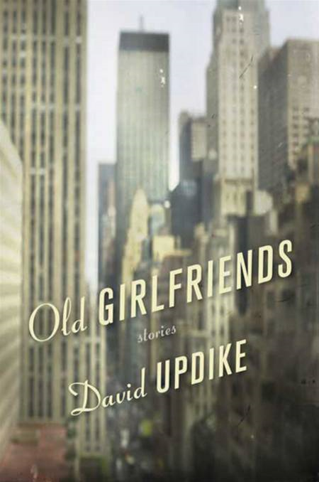 Old Girlfriends By: David Updike