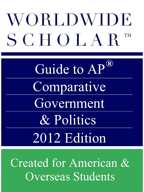 Worldwide Scholar Guide to AP Comparative Government & Politics 2012 Edition