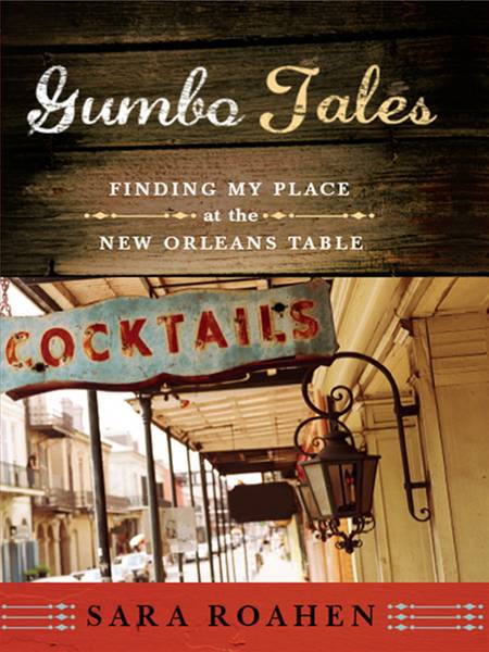 Gumbo Tales: Finding My Place at the New Orleans Table By: Sara Roahen
