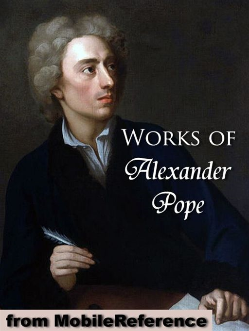 Works Of Alexander Pope: Includes An Essay On Criticism, An Essay On Man, The Rape Of The Lock, Moral Essays, Poetical Works (In 2 Volumes) And The Iliad, The Odyssey And Memoir Of Fr. Vincent De Paul (As Translator) (Mobi Collected Works) By: Alexander Pope