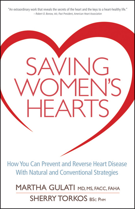 Saving Women's Hearts: How You Can Prevent and Reverse Heart Disease With Natural and Conventional Strategies By: Gulati, Martha